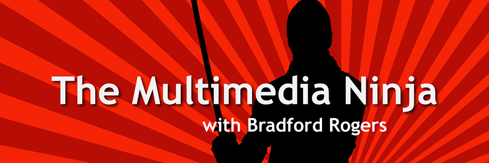 The Multimedia Ninja with Bradford Rogers